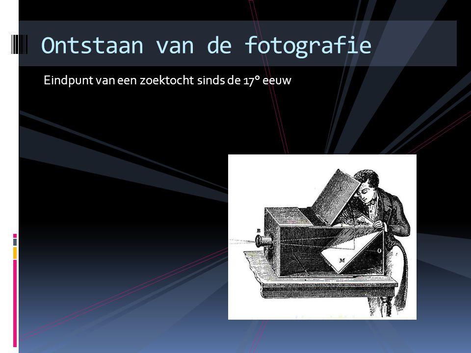 Eindpunt van een zoektocht sinds de 17° eeuw Ontstaan van de fotografie