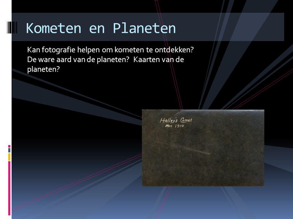 Kan fotografie helpen om kometen te ontdekken? De ware aard van de planeten? Kaarten van de planeten? Kometen en Planeten