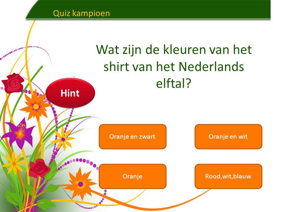 Quiz kampioen Oranje en zwartOranje en wit OranjeRood,wit,blauw Wat zijn de kleuren van het shirt van het Nederlands elftal.