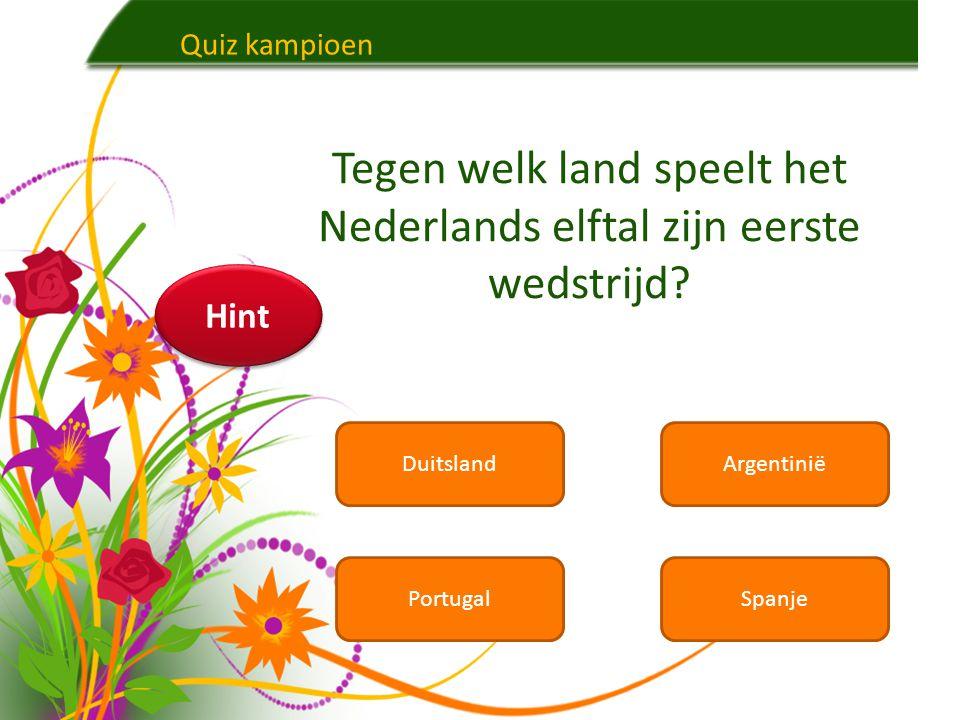 Quiz kampioen DuitslandArgentinië PortugalSpanje Tegen welk land speelt het Nederlands elftal zijn eerste wedstrijd.