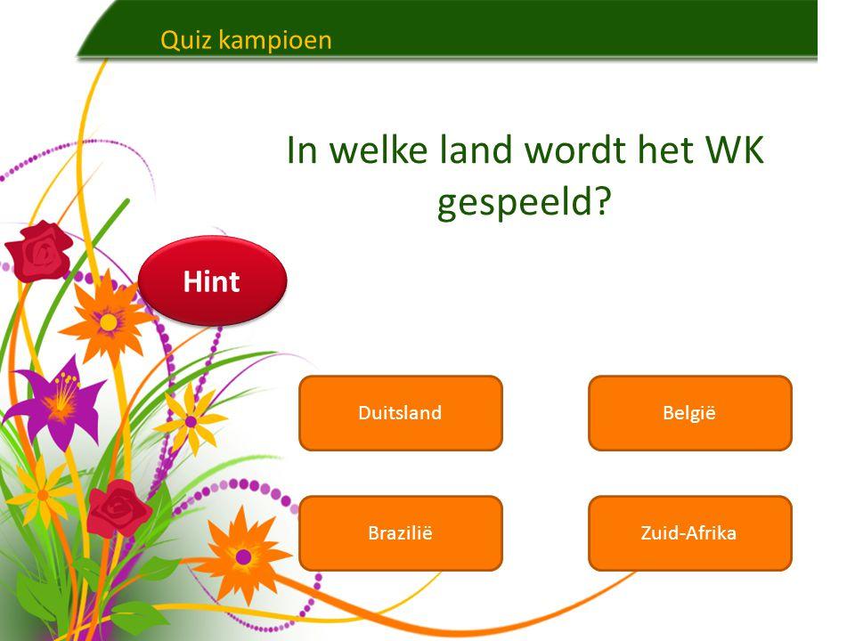 Quiz kampioen DuitslandBelgië BraziliëZuid-Afrika In welke land wordt het WK gespeeld? Hint