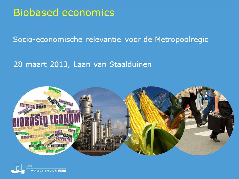 Biobased economics Socio-economische relevantie voor de Metropoolregio 28 maart 2013, Laan van Staalduinen