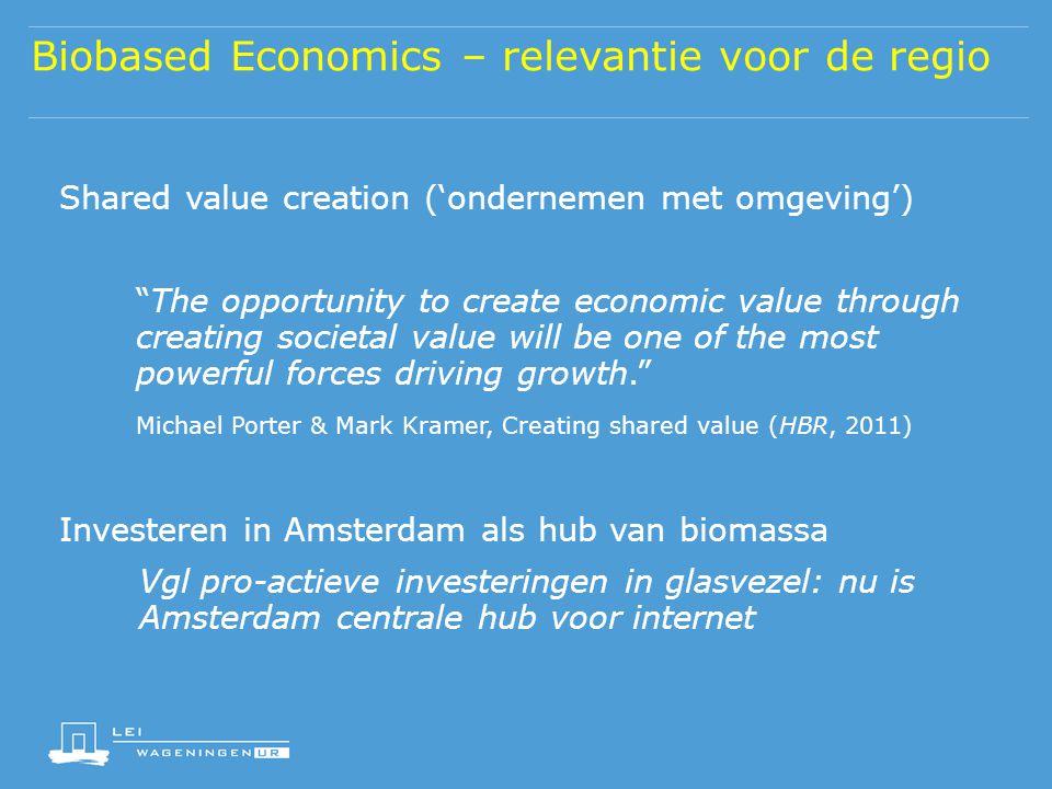 """Biobased Economics – relevantie voor de regio Shared value creation ('ondernemen met omgeving') """"The opportunity to create economic value through crea"""
