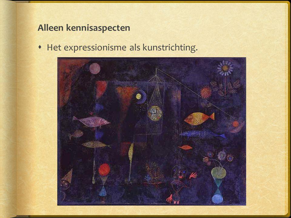 Alleen kennisaspecten  Het expressionisme als kunstrichting.