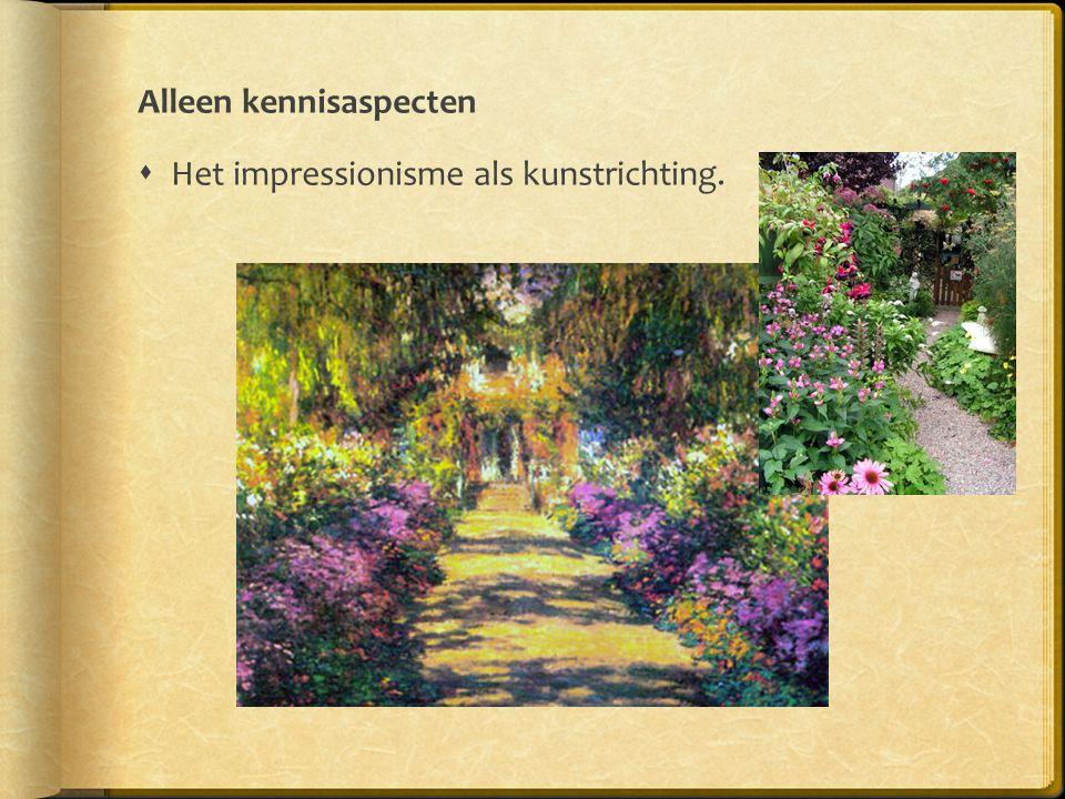 Alleen kennisaspecten  Het impressionisme als kunstrichting.