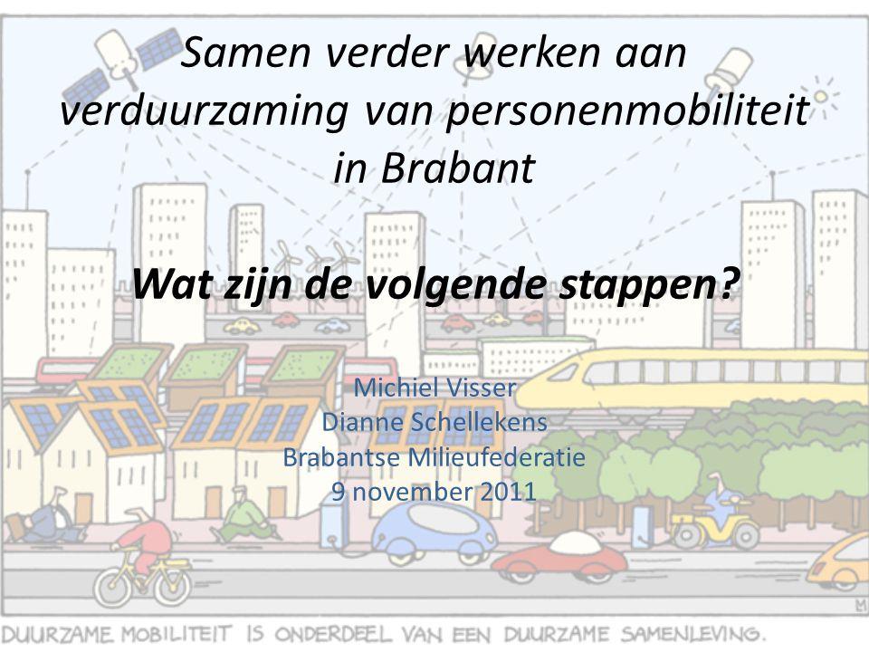 Samen verder werken aan verduurzaming van personenmobiliteit in Brabant Wat zijn de volgende stappen? Michiel Visser Dianne Schellekens Brabantse Mili