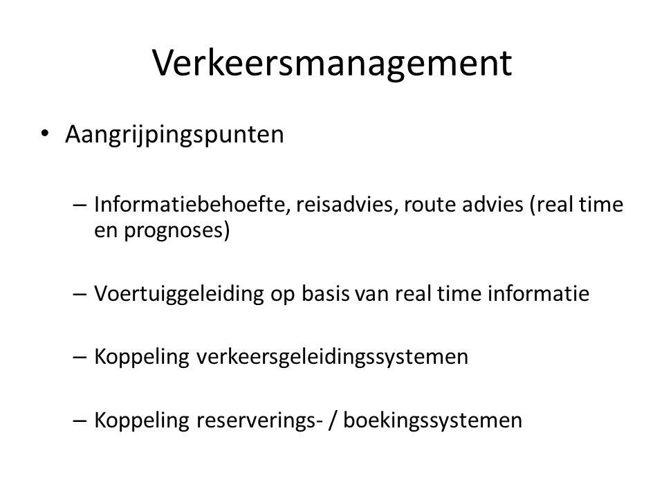 Verkeersmanagement • Aangrijpingspunten – Informatiebehoefte, reisadvies, route advies (real time en prognoses) – Voertuiggeleiding op basis van real