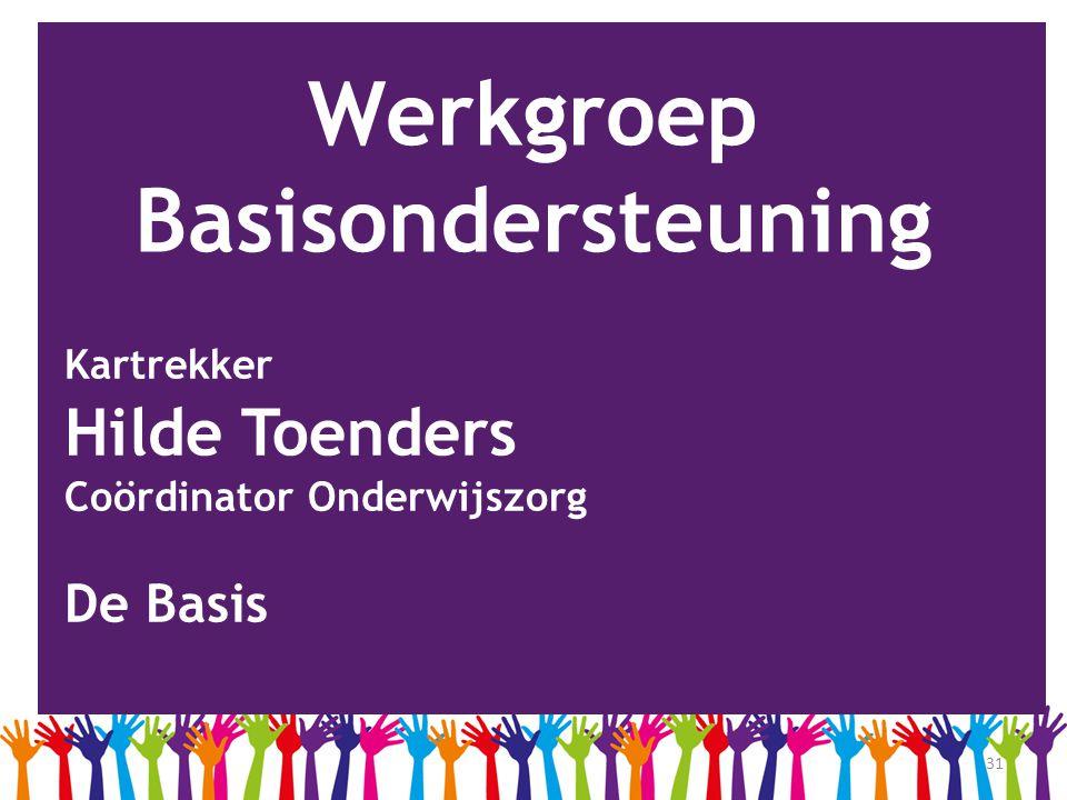 31 Werkgroep Basisondersteuning Kartrekker Hilde Toenders Coördinator Onderwijszorg De Basis