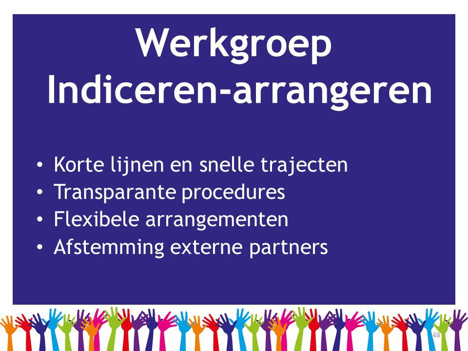 48 Werkgroep Indiceren-arrangeren • Korte lijnen en snelle trajecten • Transparante procedures • Flexibele arrangementen • Afstemming externe partners