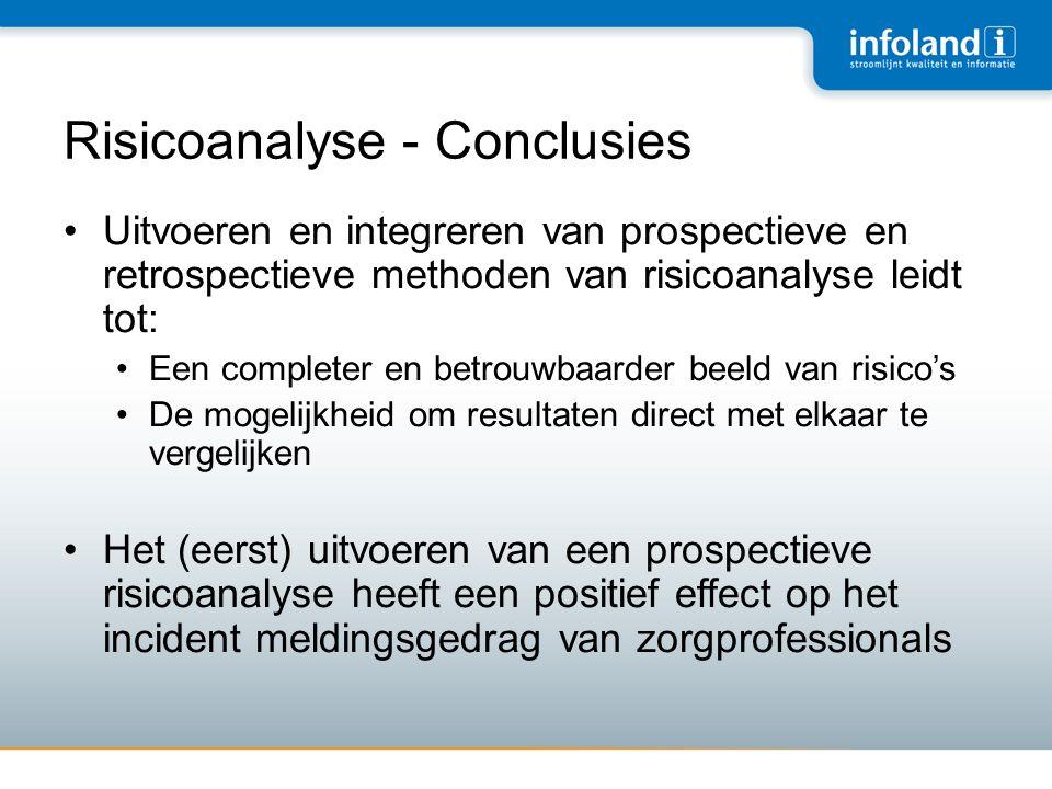 Risicoanalyse - Conclusies •Uitvoeren en integreren van prospectieve en retrospectieve methoden van risicoanalyse leidt tot: •Een completer en betrouw
