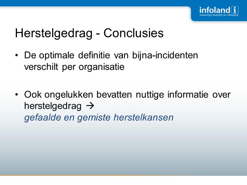Herstelgedrag - Conclusies •De optimale definitie van bijna-incidenten verschilt per organisatie •Ook ongelukken bevatten nuttige informatie over hers