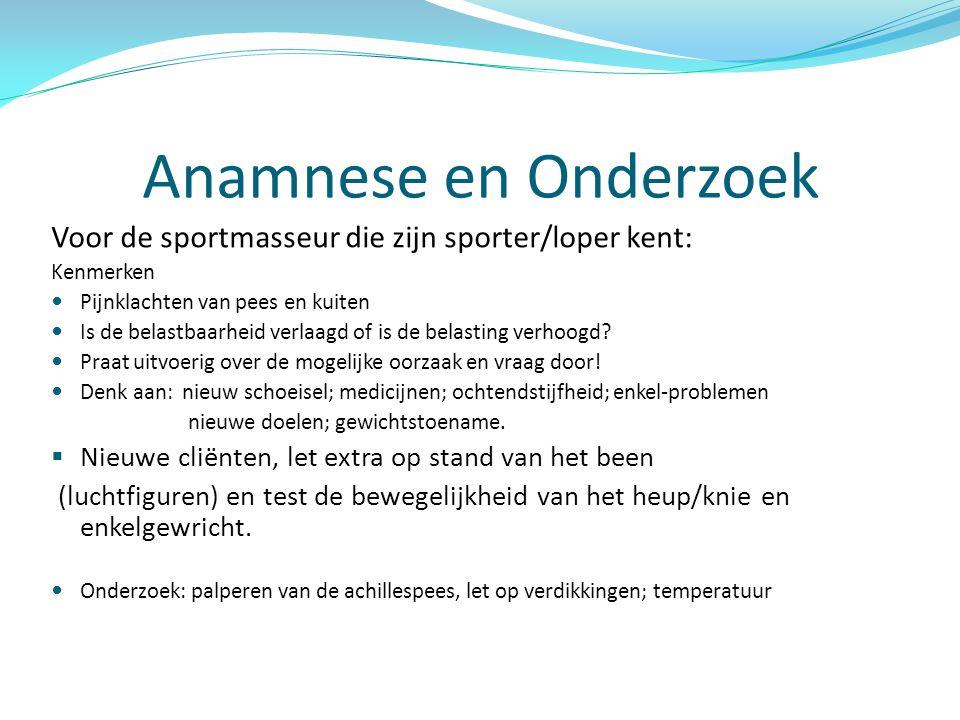 Anamnese en Onderzoek Voor de sportmasseur die zijn sporter/loper kent: Kenmerken  Pijnklachten van pees en kuiten  Is de belastbaarheid verlaagd of