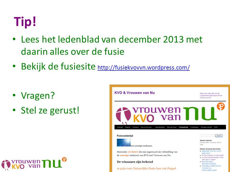 Tip! • Lees het ledenblad van december 2013 met daarin alles over de fusie • Bekijk de fusiesite http://fusiekvovvn.wordpress.com/ http://fusiekvovvn.