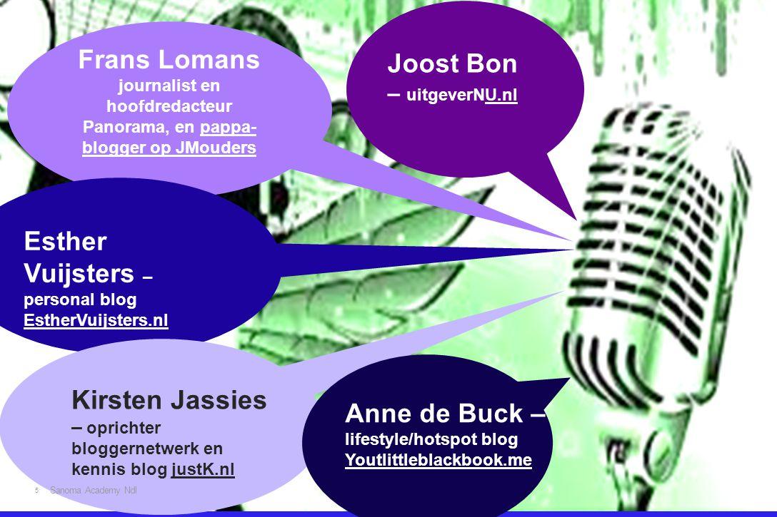 5 Joost Bon – uitgeverNU.nl Frans Lomans journalist en hoofdredacteur Panorama, en pappa- blogger op JMouders Esther Vuijsters – personal blog EstherV