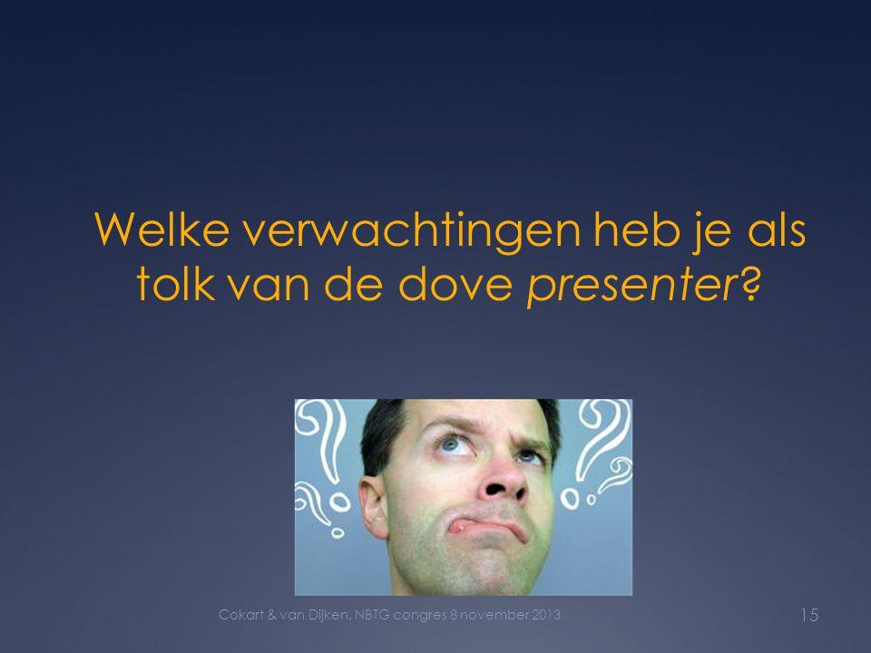 Welke verwachtingen heb je als tolk van de dove presenter? 15 Cokart & van Dijken, NBTG congres 8 november 2013