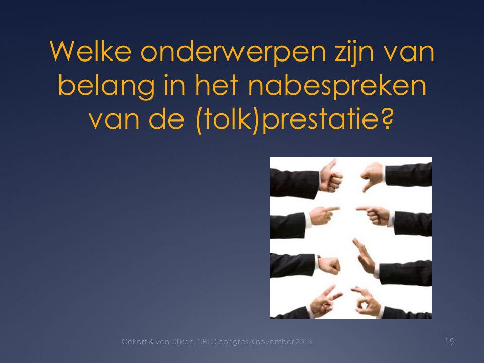 Welke onderwerpen zijn van belang in het nabespreken van de (tolk)prestatie? 19 Cokart & van Dijken, NBTG congres 8 november 2013