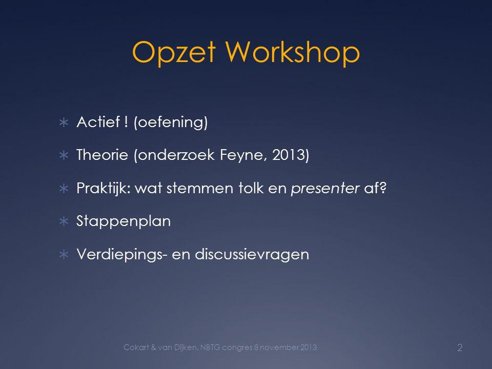 Opzet Workshop  Actief ! (oefening)  Theorie (onderzoek Feyne, 2013)  Praktijk: wat stemmen tolk en presenter af?  Stappenplan  Verdiepings- en d