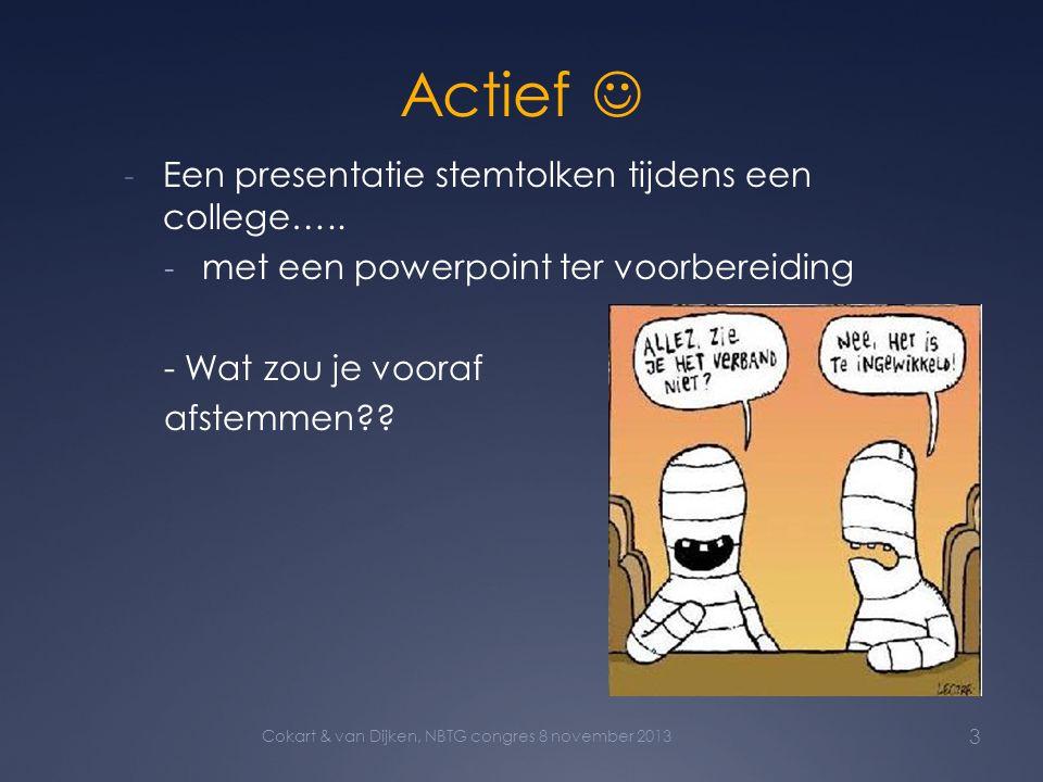 Actief  - Een presentatie stemtolken tijdens een college….. - met een powerpoint ter voorbereiding - Wat zou je vooraf afstemmen?? 3 Cokart & van Dij