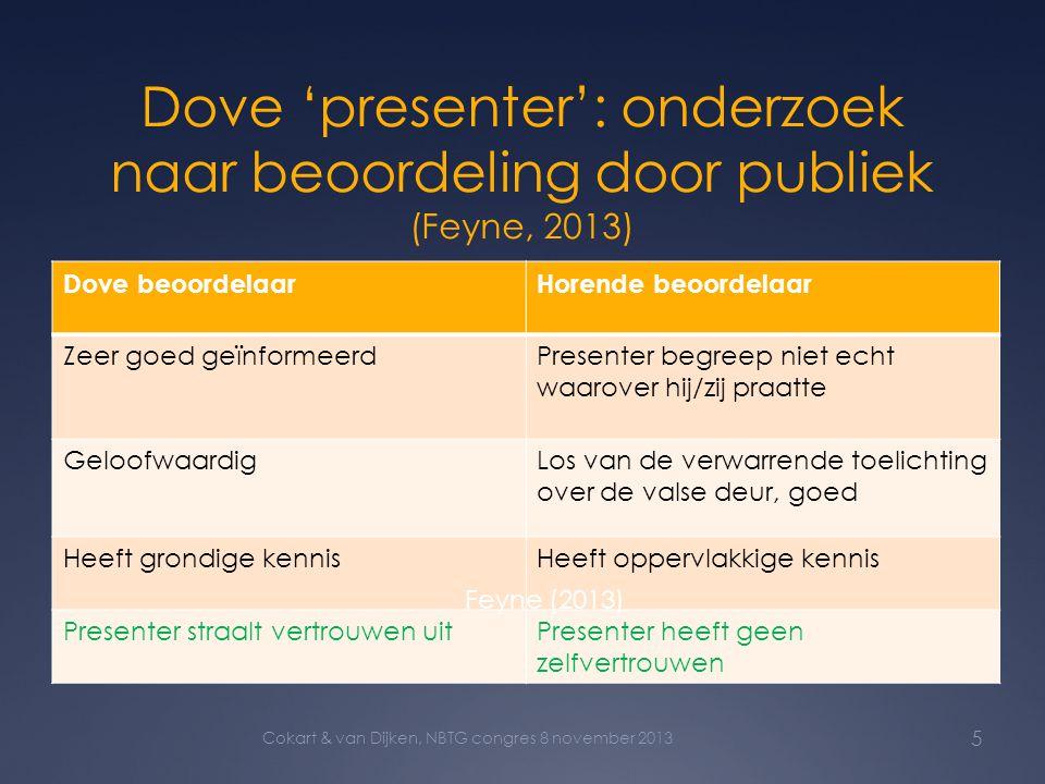 Dove 'presenter': onderzoek naar beoordeling door publiek (Feyne, 2013) Dove beoordelaarHorende beoordelaar Zeer goed geïnformeerdPresenter begreep ni
