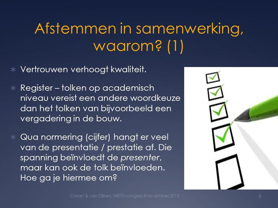 Afstemmen in samenwerking, waarom? (1)  Vertrouwen verhoogt kwaliteit.  Register – tolken op academisch niveau vereist een andere woordkeuze dan het