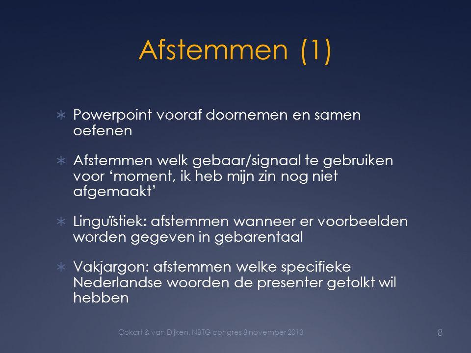 Afstemmen (1)  Powerpoint vooraf doornemen en samen oefenen  Afstemmen welk gebaar/signaal te gebruiken voor 'moment, ik heb mijn zin nog niet afgem