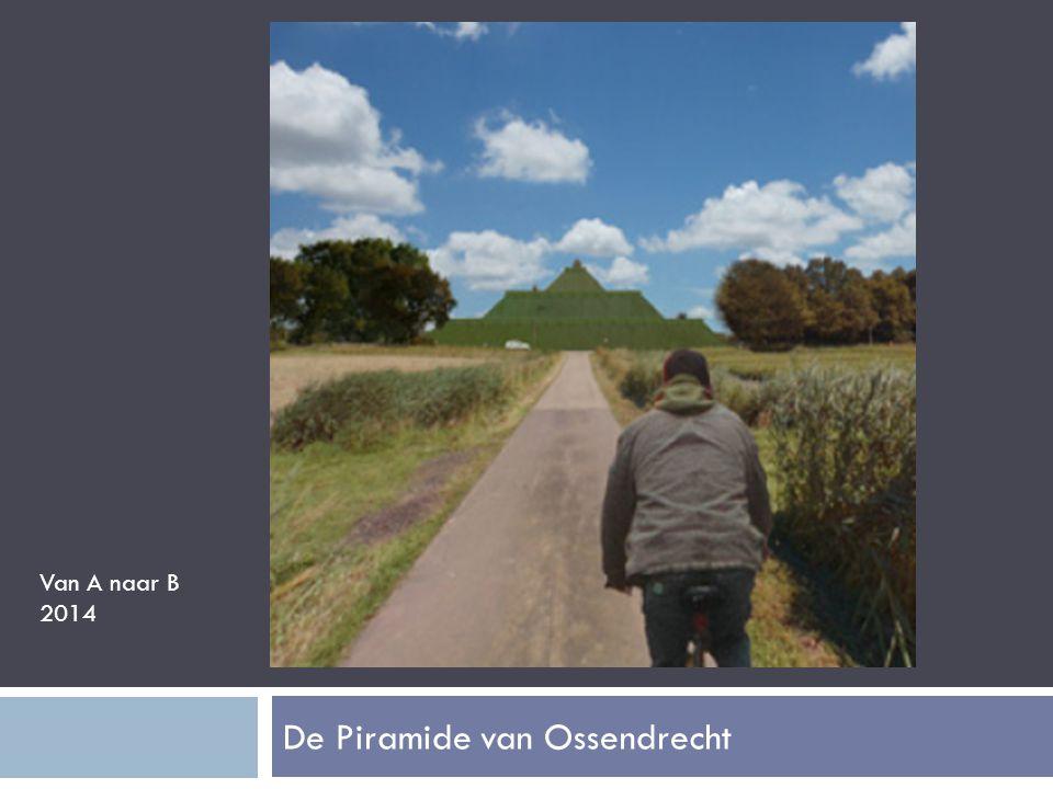 De Piramide van Ossendrecht Van A naar B 2014