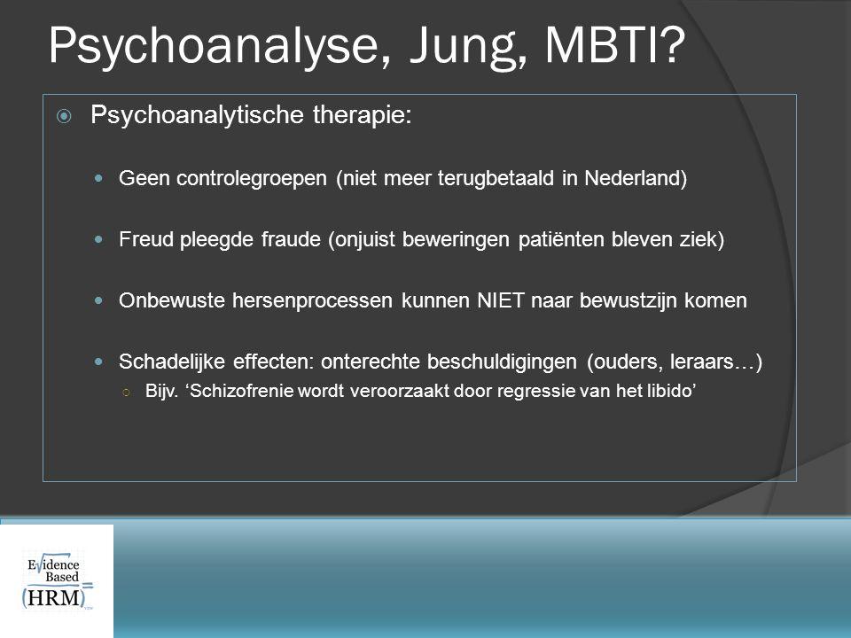 Psychoanalyse, Jung, MBTI?  Psychoanalytische therapie:  Geen controlegroepen (niet meer terugbetaald in Nederland)  Freud pleegde fraude (onjuist