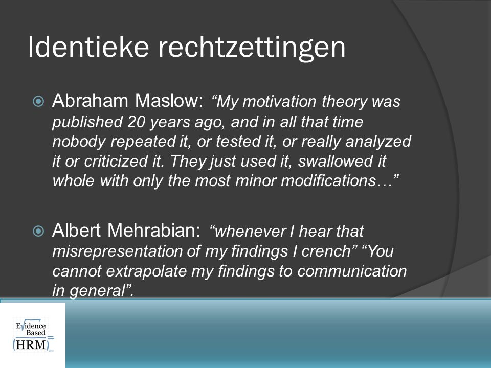 """Identieke rechtzettingen  Abraham Maslow: """"My motivation theory was published 20 years ago, and in all that time nobody repeated it, or tested it, or"""