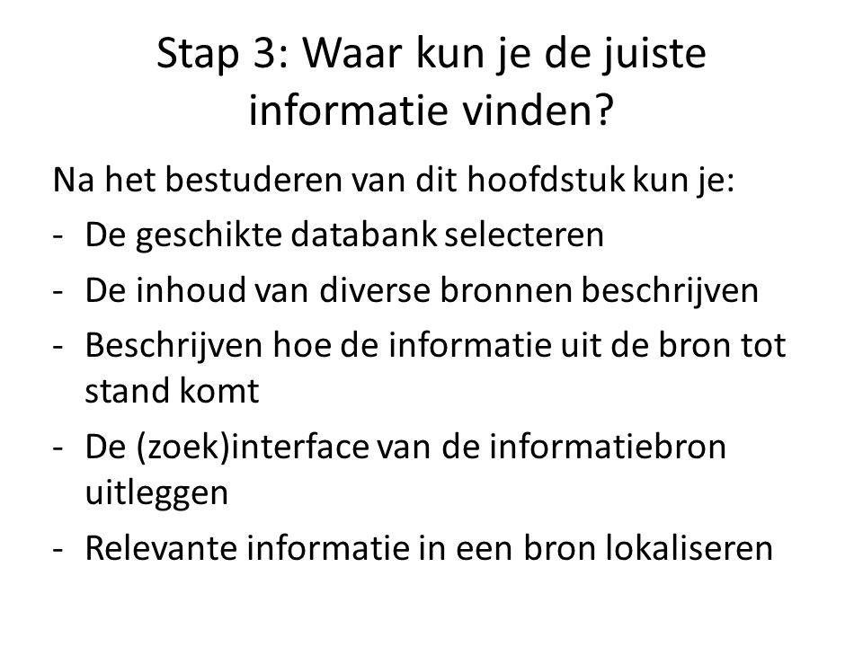 Stap 3: Waar kun je de juiste informatie vinden.