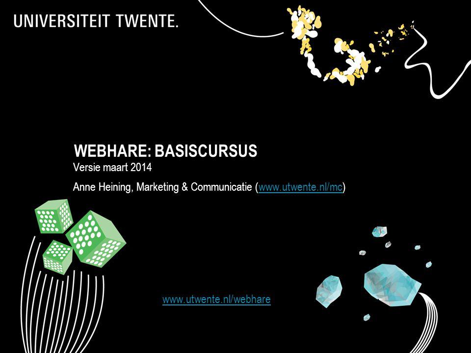 WEBHARE: BASISCURSUS Versie maart 2014 Anne Heining, Marketing & Communicatie (www.utwente.nl/mc)www.utwente.nl/mc 1 www.utwente.nl/webhare