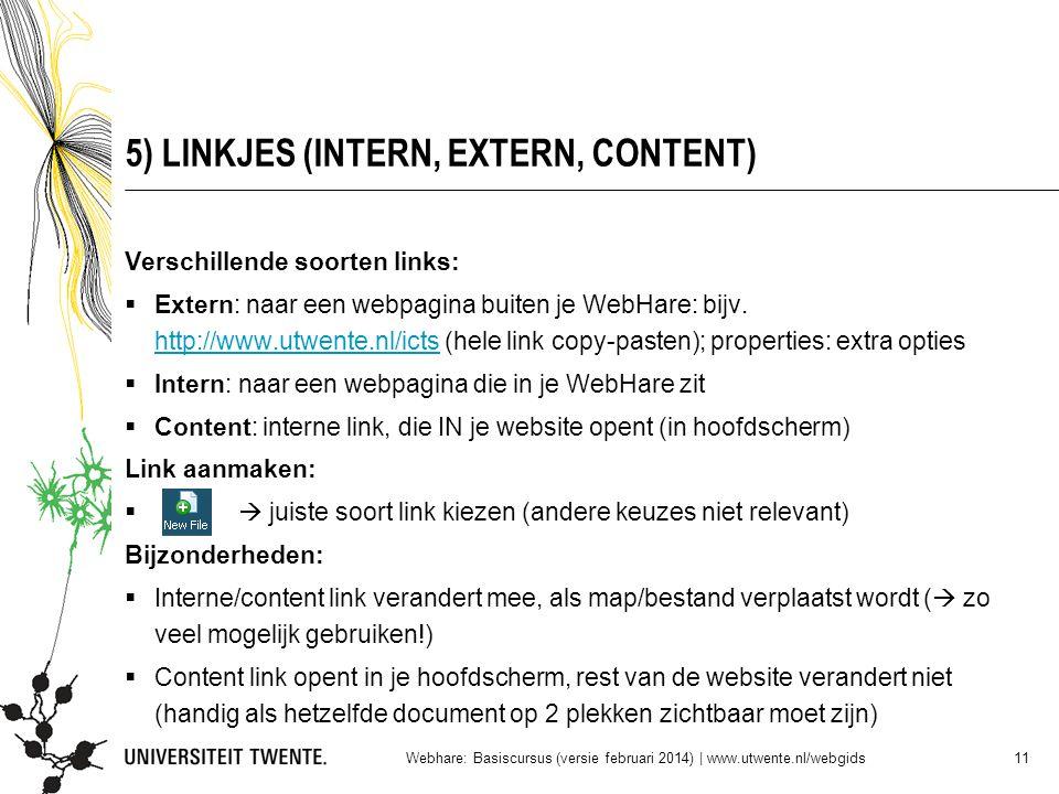 5) LINKJES (INTERN, EXTERN, CONTENT) Verschillende soorten links:  Extern: naar een webpagina buiten je WebHare: bijv. http://www.utwente.nl/icts (he