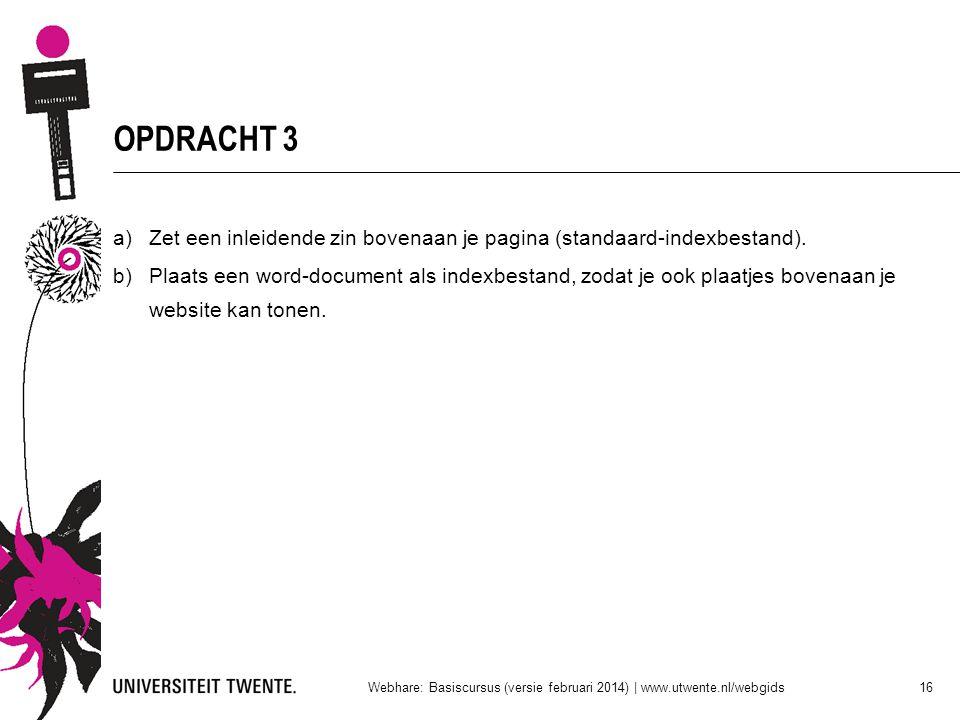 OPDRACHT 3 a)Zet een inleidende zin bovenaan je pagina (standaard-indexbestand). b)Plaats een word-document als indexbestand, zodat je ook plaatjes bo