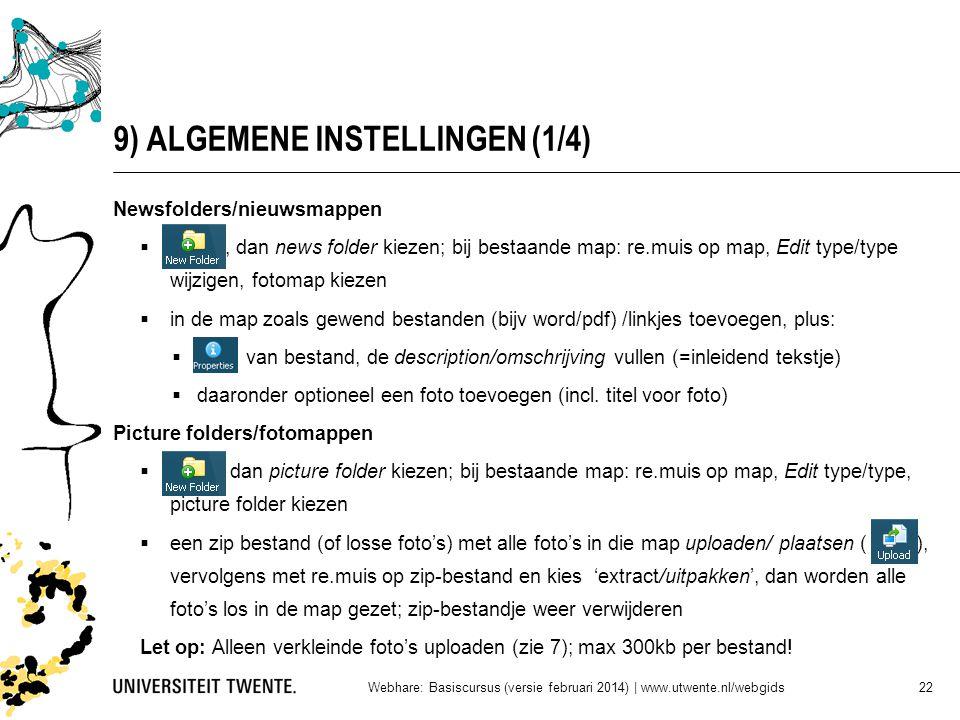 9) ALGEMENE INSTELLINGEN (1/4) Newsfolders/nieuwsmappen , dan news folder kiezen; bij bestaande map: re.muis op map, Edit type/type wijzigen, fotomap kiezen  in de map zoals gewend bestanden (bijv word/pdf) /linkjes toevoegen, plus:  van bestand, de description/omschrijving vullen (=inleidend tekstje)  daaronder optioneel een foto toevoegen (incl.