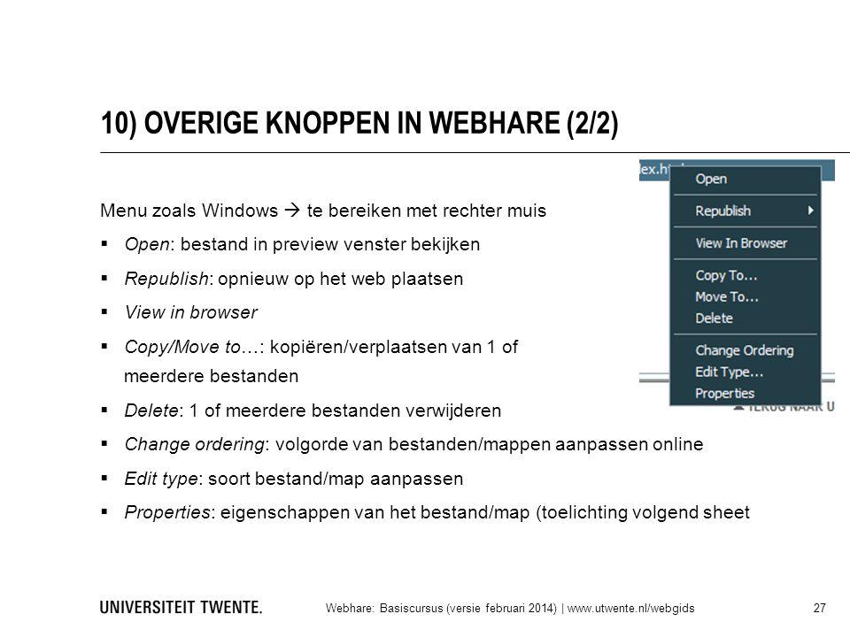 10) OVERIGE KNOPPEN IN WEBHARE (2/2) Menu zoals Windows  te bereiken met rechter muis  Open: bestand in preview venster bekijken  Republish: opnieu