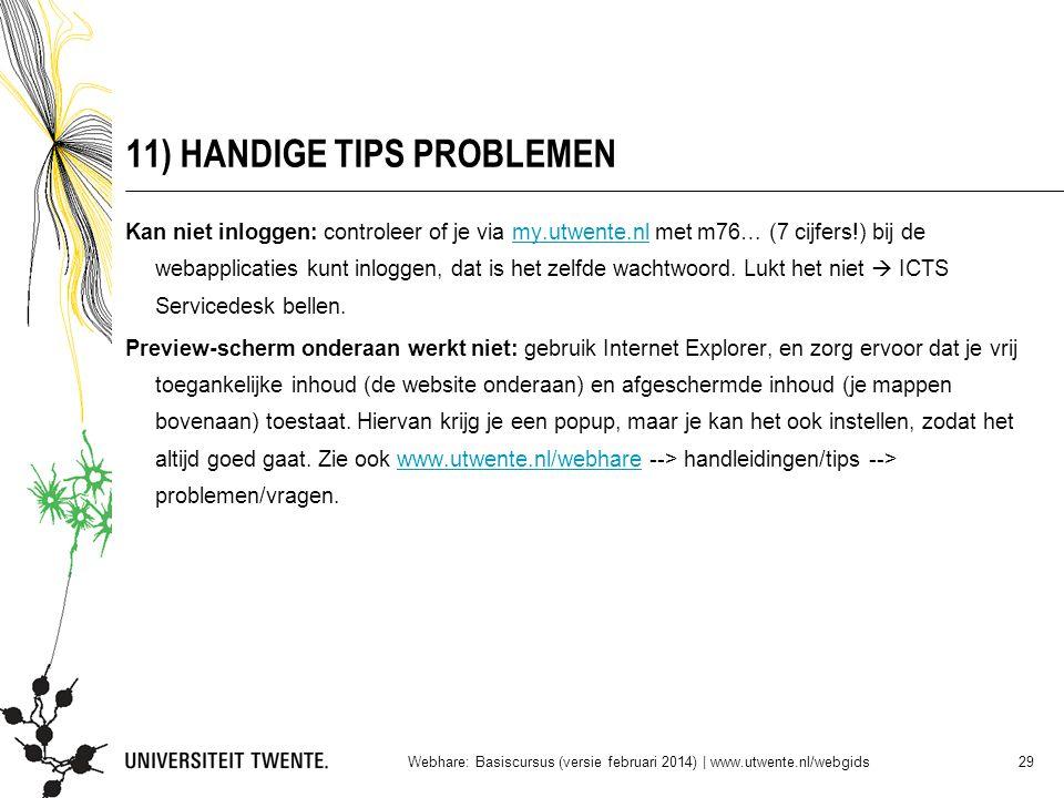 11) HANDIGE TIPS PROBLEMEN Kan niet inloggen: controleer of je via my.utwente.nl met m76… (7 cijfers!) bij de webapplicaties kunt inloggen, dat is het