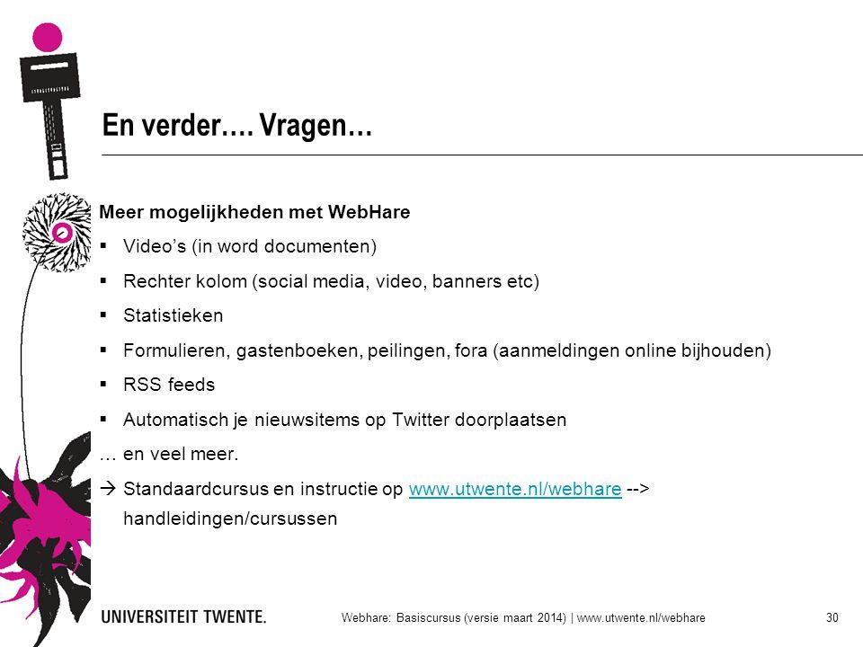 En verder…. Vragen… Meer mogelijkheden met WebHare  Video's (in word documenten)  Rechter kolom (social media, video, banners etc)  Statistieken 