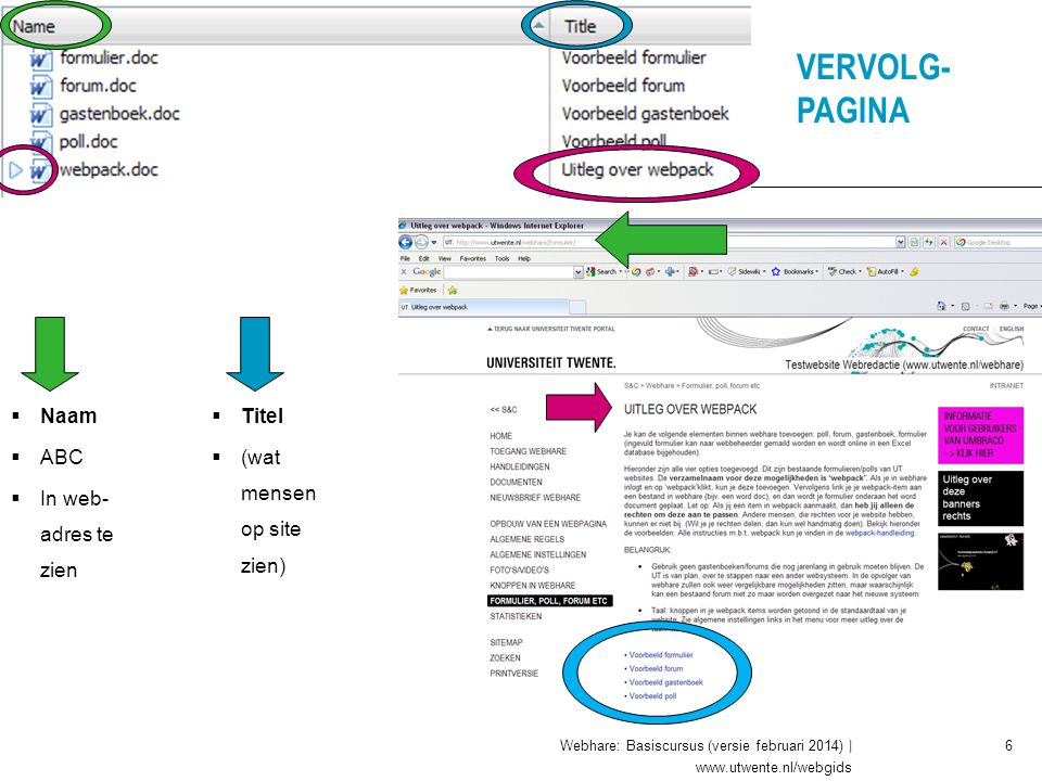 VERVOLG- PAGINA 6  Naam  ABC  In web- adres te zien  Titel  (wat mensen op site zien) Webhare: Basiscursus (versie februari 2014) | www.utwente.n