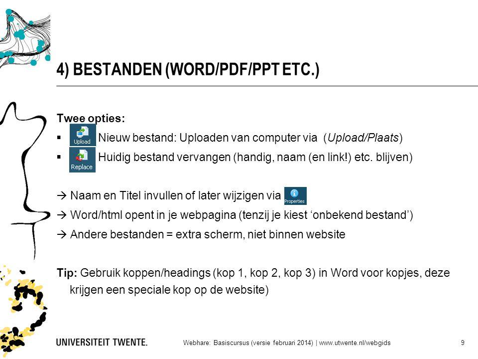 4) BESTANDEN (WORD/PDF/PPT ETC.) Twee opties:  Nieuw bestand: Uploaden van computer via (Upload/Plaats)  Huidig bestand vervangen (handig, naam (en