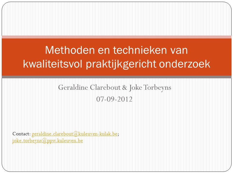 Geraldine Clarebout & Joke Torbeyns 07-09-2012 Methoden en technieken van kwaliteitsvol praktijkgericht onderzoek Contact: geraldine.clarebout@kuleuve