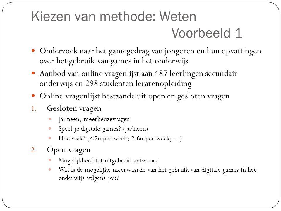 Kiezen van methode: Weten Voorbeeld 1  Onderzoek naar het gamegedrag van jongeren en hun opvattingen over het gebruik van games in het onderwijs  Aa
