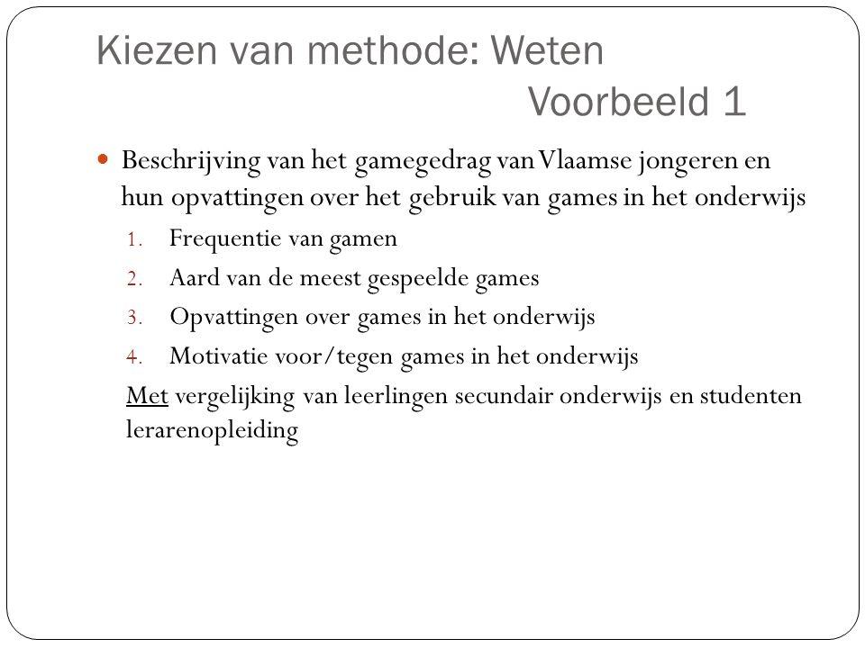 Kiezen van methode: Weten Voorbeeld 1  Beschrijving van het gamegedrag van Vlaamse jongeren en hun opvattingen over het gebruik van games in het onde
