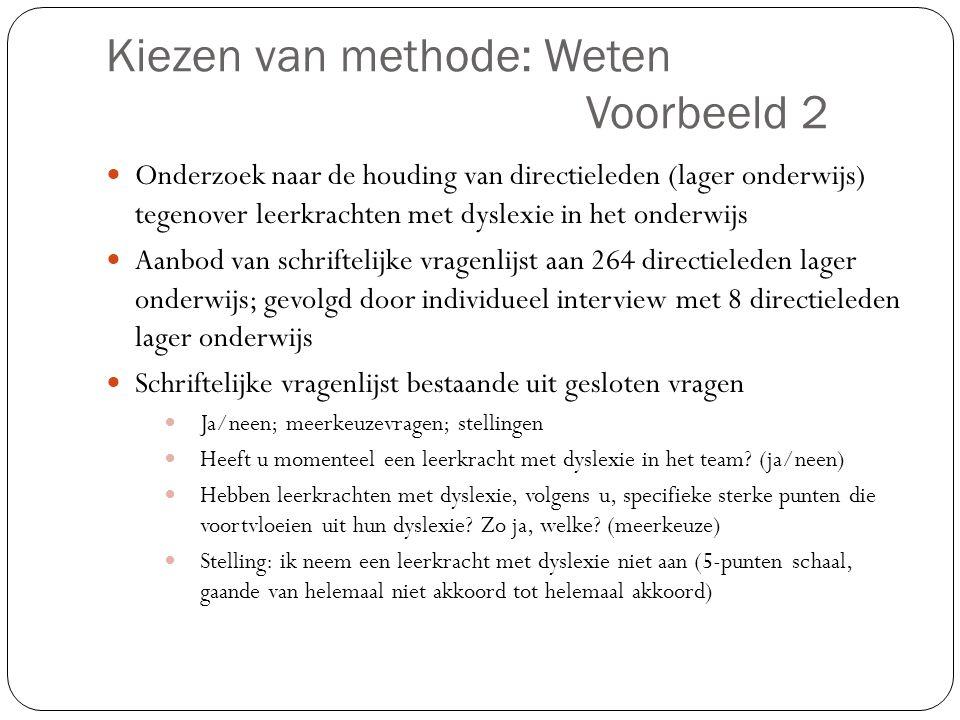 Kiezen van methode: Weten Voorbeeld 2  Onderzoek naar de houding van directieleden (lager onderwijs) tegenover leerkrachten met dyslexie in het onder