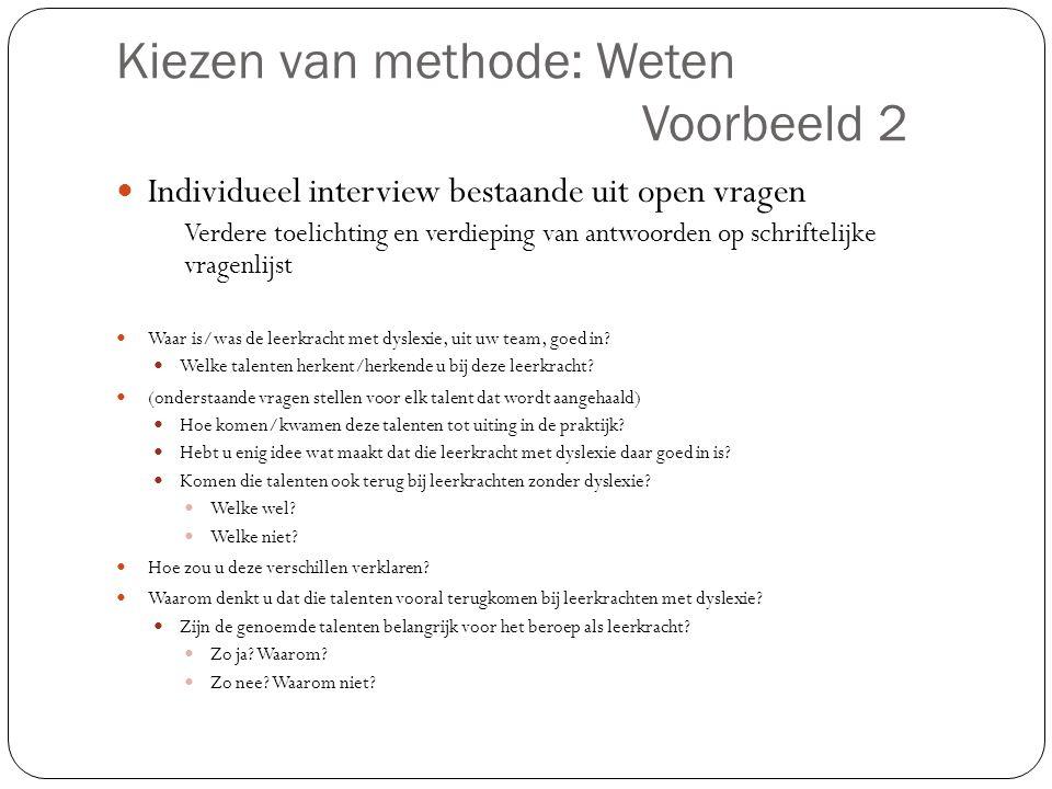 Kiezen van methode: Weten Voorbeeld 2  Individueel interview bestaande uit open vragen Verdere toelichting en verdieping van antwoorden op schrifteli