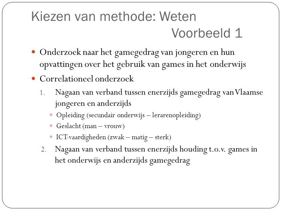 Kiezen van methode: Weten Voorbeeld 1  Onderzoek naar het gamegedrag van jongeren en hun opvattingen over het gebruik van games in het onderwijs  Co