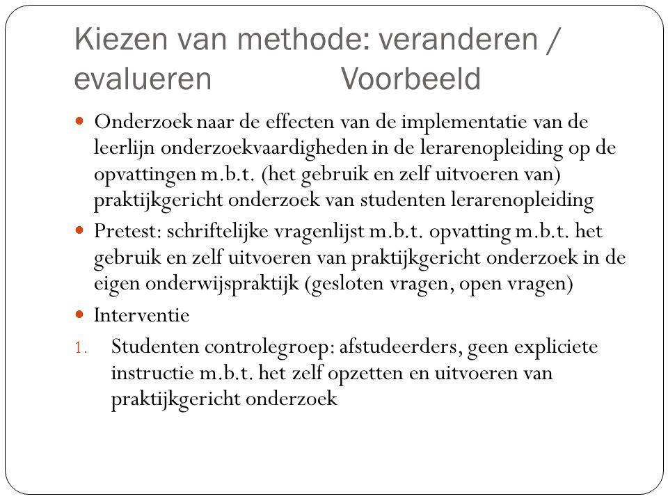 Kiezen van methode: veranderen / evaluerenVoorbeeld  Onderzoek naar de effecten van de implementatie van de leerlijn onderzoekvaardigheden in de lera