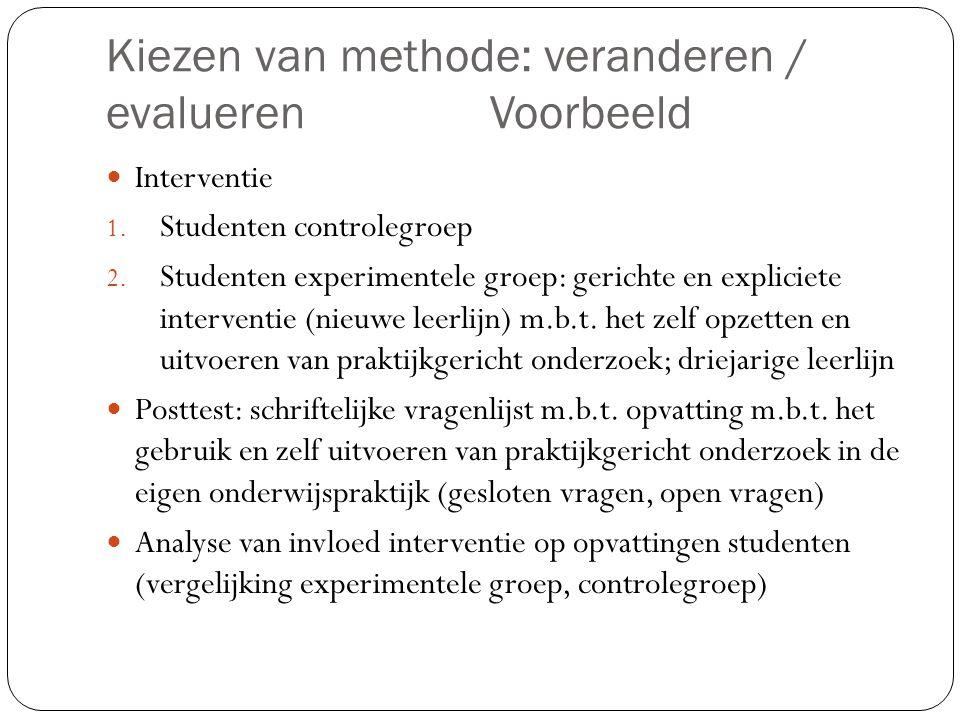 Kiezen van methode: veranderen / evaluerenVoorbeeld  Interventie 1. Studenten controlegroep 2. Studenten experimentele groep: gerichte en expliciete
