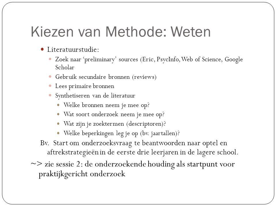 Kiezen van methode: weten  Correlationeel onderzoek: onderzoeken van relaties tussen verschillende variabelen (bv.