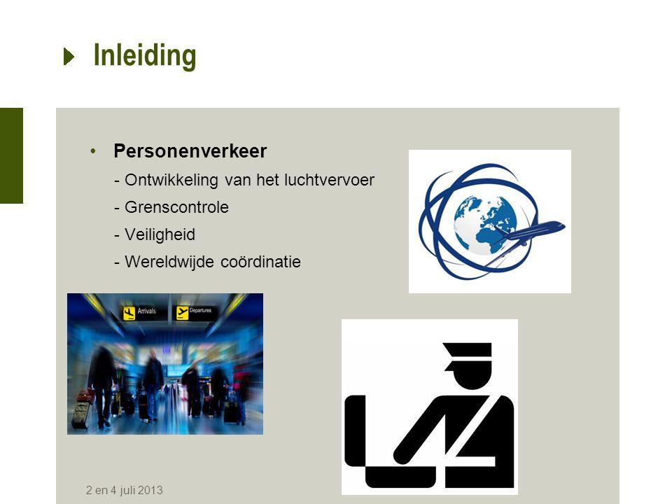 ICAO (International Civil Aviation Organisation) •Instantie van de VN •Ondersteunen van de duurzame groei van het luchtvervoer •Beslissen over de strategische plannen •Uitwerken van beleid en normen 2 en 4 juli 2013