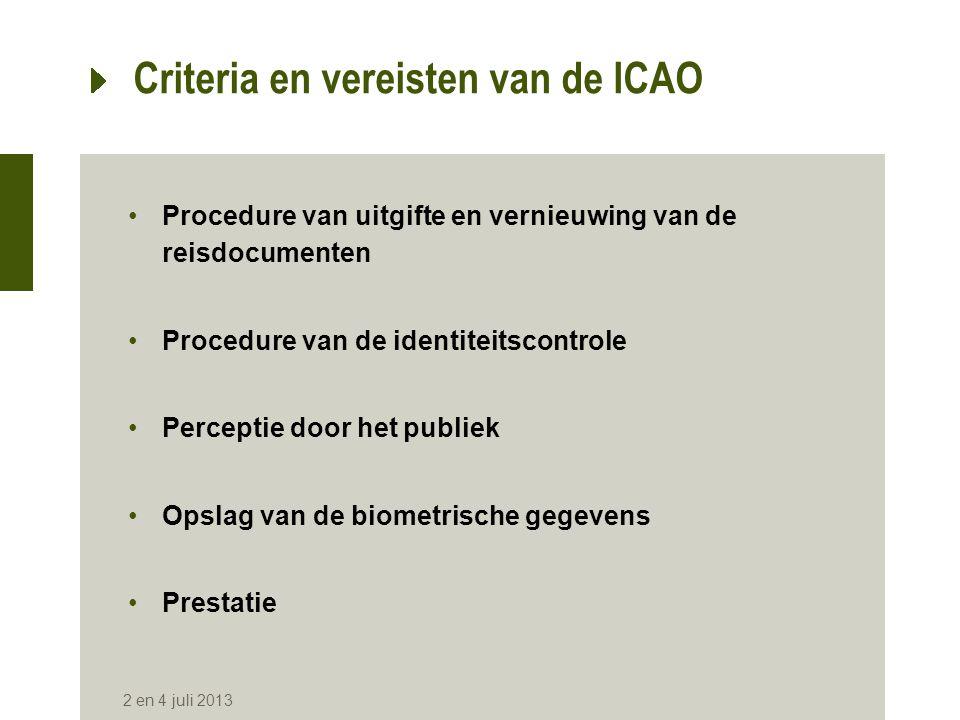 ICAO-normen •Algemene interoperabiliteit qua bevestiging van identiteit -Definiëren van de biometrische kenmerken •Eenvormig opslagmedium -Contactloze chip •Algemene interoperabiliteit bij de interpretatie van gegevens -Structuur van de in de chip geïntegreerde gegevens •Databescherming -De veiligheid van de toegang garanderen 2 en 4 juli 2013