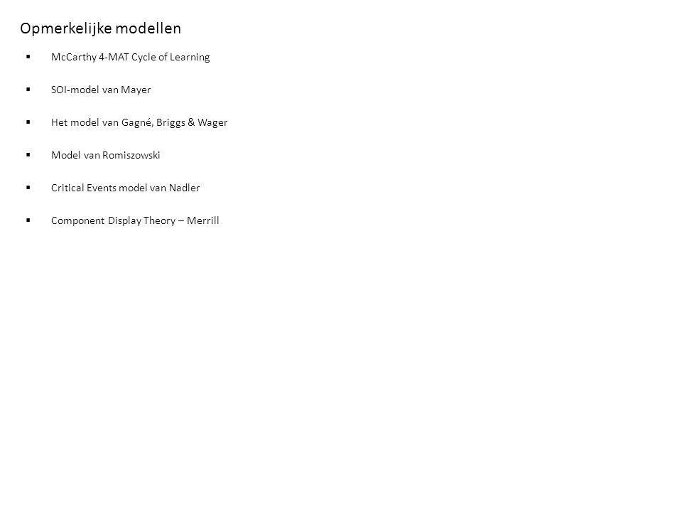 Opmerkelijke modellen  McCarthy 4-MAT Cycle of Learning  SOI-model van Mayer  Het model van Gagné, Briggs & Wager  Model van Romiszowski  Critica